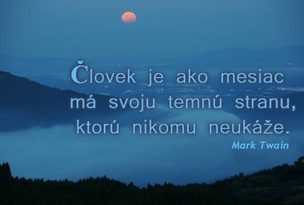 Človek je ako mesiac – má svoju temnú stranu, ktorú nikomu neukáže.